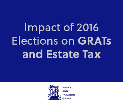 Impact of 2016 Elections on GRATs and Estate Tax