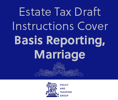 Estate Tax Draft Instructions Cover Basis Reporting, Marriage