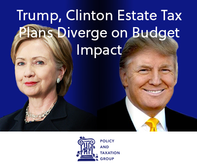 Trump, Clinton Estate Tax Plans Diverge on Budget Impact